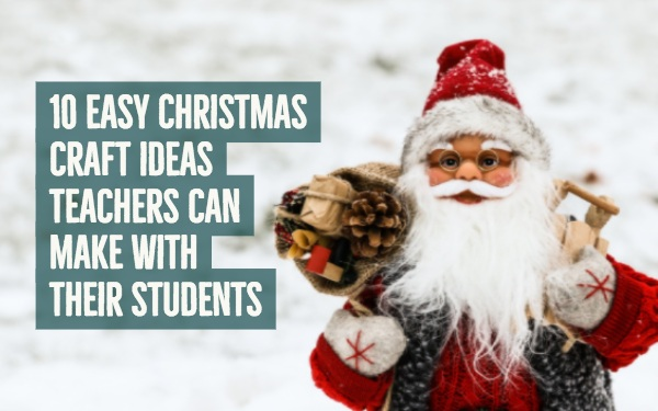 10 Self Made Christmas Craft Ideas Teachers Can Make With Their