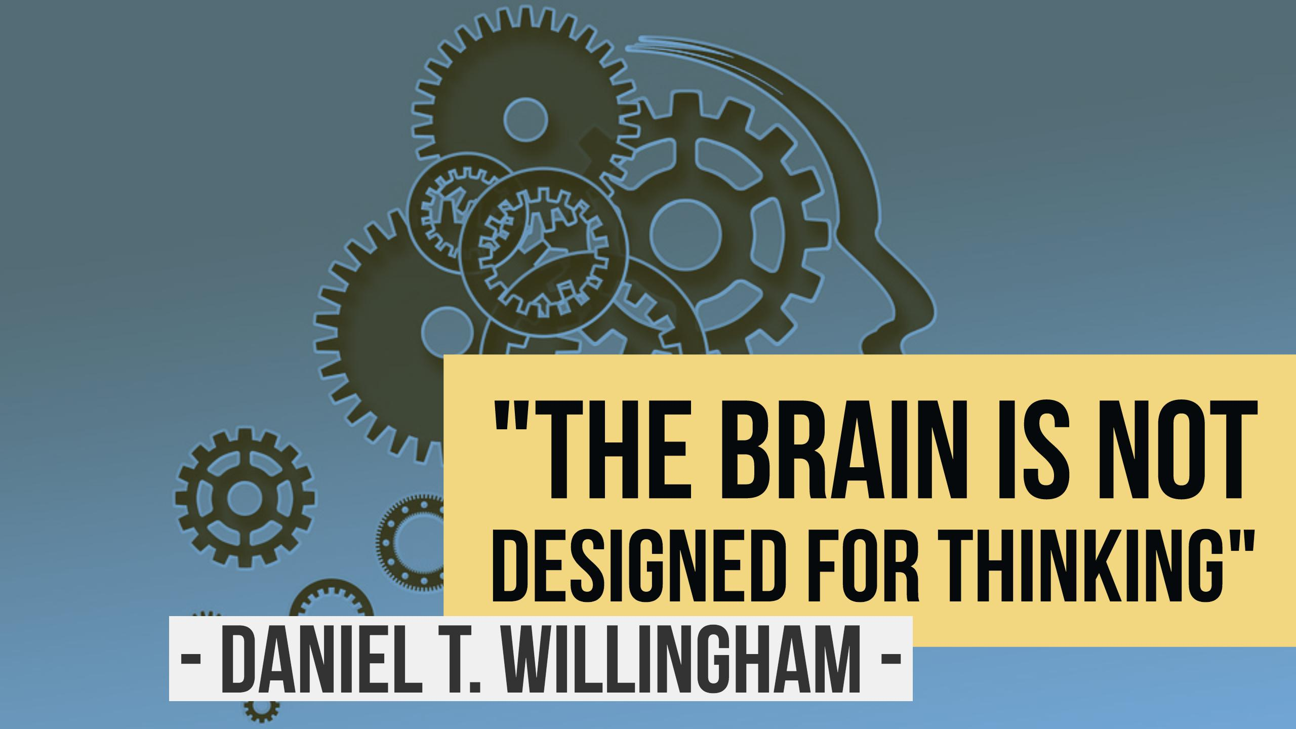 "Quote ""the brain is not designed for thinking"""