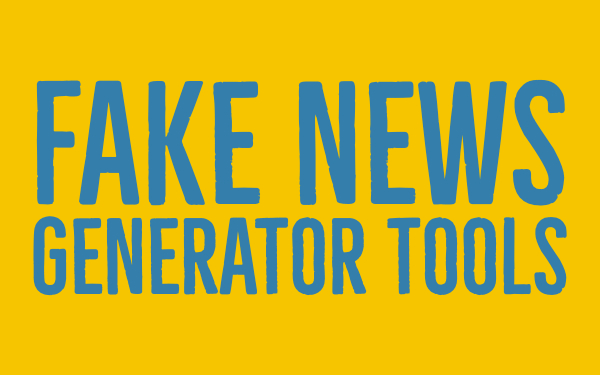 Fake news generator tools - fake news teacher guide