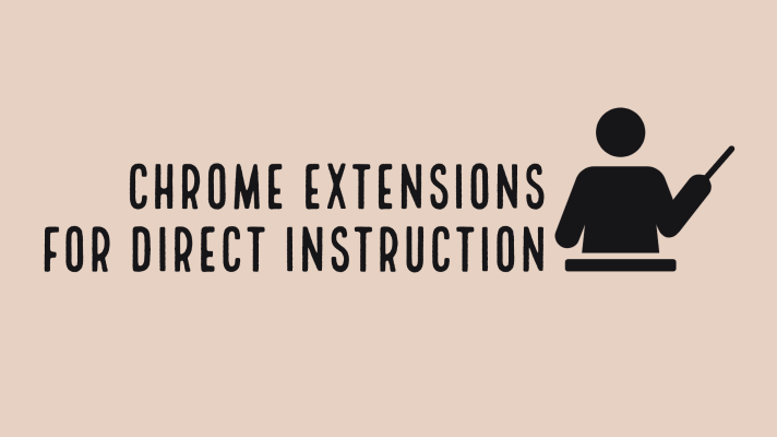 Chrome extensions for teachers to support direct instruction