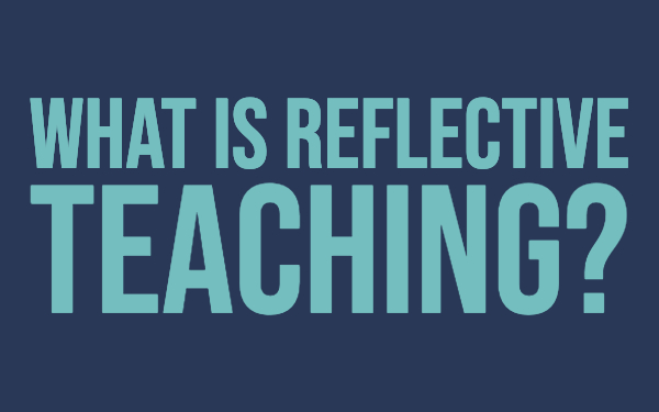 What is reflective teaching