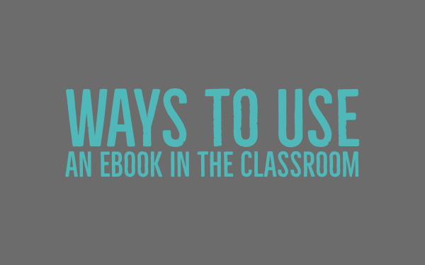Ways to use an ebook in the classroom
