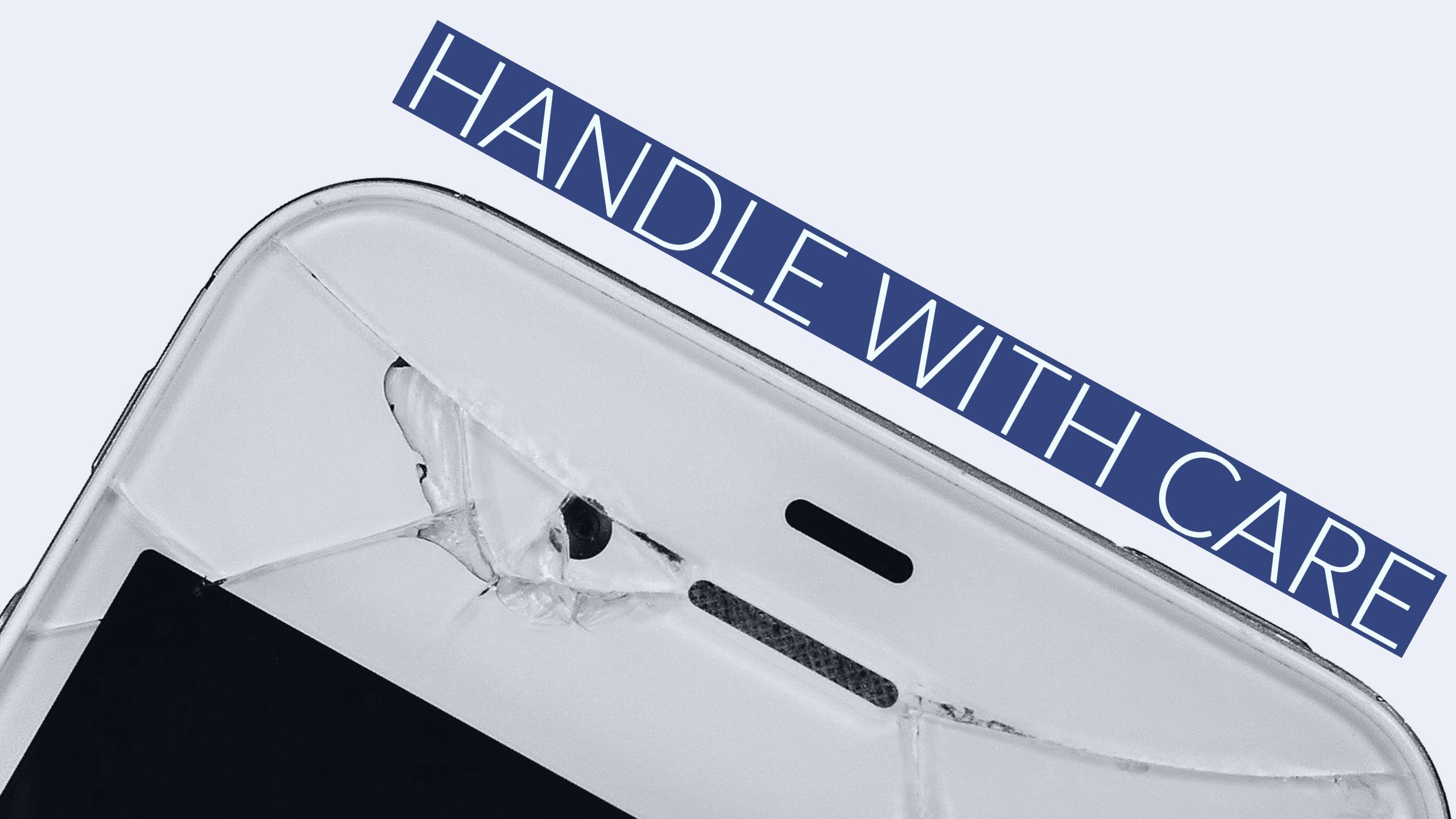 Handle devices with care