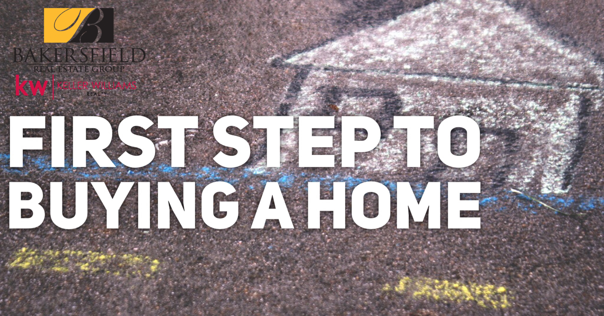First Step to Buying a Home - Bakersfield Realtor - 661-704-4244