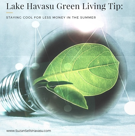 Lake Havasu Green Living Tip: Staying cool during the summer doesn't have to cost you an arm and a leg. Budget-friendly ideas.