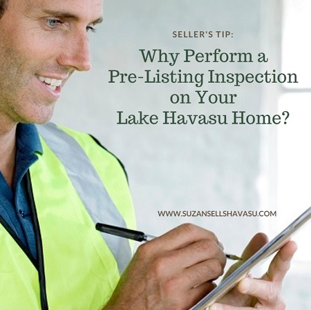 Why perform a pre-listing inspection on your Lake Havasu home? It identifies potential problems and allows you to fix them before a Buyer ever sees them.