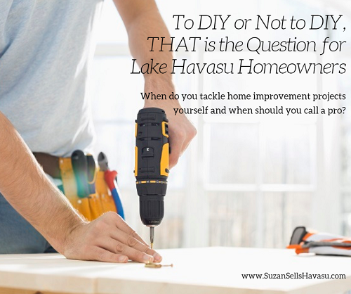 To DIY or not to DIY? When it comes to remodeling projects in your Lake Havasu home, know your limitations and consider the time, expense, and hassle of tackling home improvement projects yourself. You might need a pro for the job.