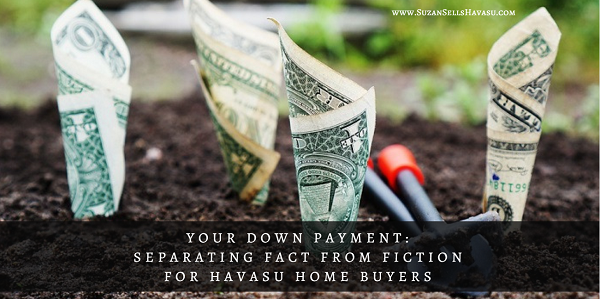 Havasu home buyers often hear conflicting stories about their down payment. How much should you put down? Are gifts OK? Can you borrow money for it? Learn to separate fact from fiction before you buy.