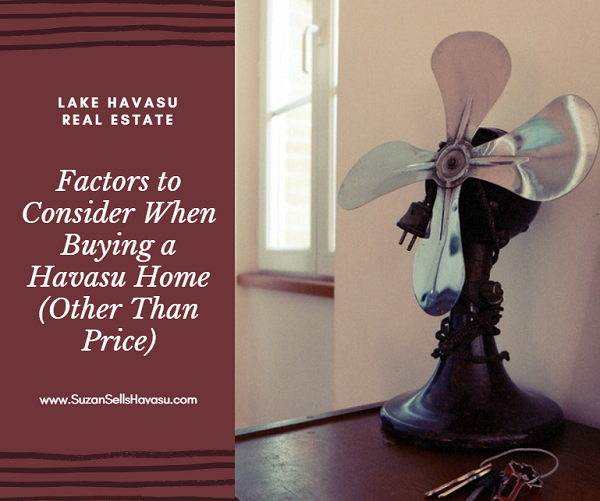 How much a house costs is just one of the factors to consider when buying a Havasu home. There are others equally important things to think about as well.