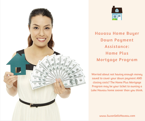 Saving up for a down payment and closing costs worries the average Havasu home buyer. But you don't have to worry anymore, thanks to down payment assistance from the Home Plus Mortgage program.