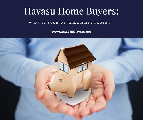 "Attention Havasu home buyers. Just because you were approved for a specific amount for your mortgage doesn't mean you should spend that much. Learn what your ""affordability factor"" is first so you can live life while you love your home."