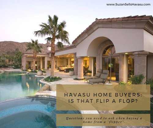 Attention Havasu home buyers. You're about to invest thousands of dollars on a flipped home. Make sure that flip isn't a flop by asking the seller these questions.