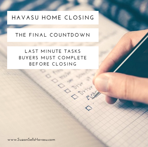 Before completing your Havasu home closing, you must perform some last-minute tasks to ensure that everything is up to snuff before you take ownership of your new home.