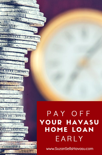 Save yourself years of monthly payments and thousands of dollars in interest by utilizing one of these strategies to pay off your Havasu home loan early.