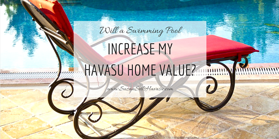 Will building a swimming pool increase your Havasu home value? Probably. But you most likely won't receive a 100% return on your investment.