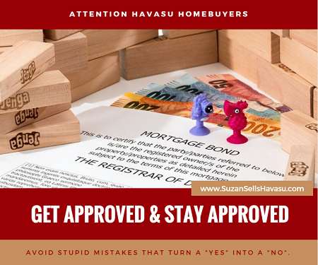 Attention Havasu Homebuyers: Even if you've already been approved for a mortgage, it could be taken away from you if you make these mistakes before you are handed your keys.