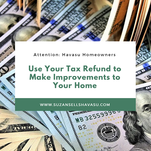 Whether it's $100 or $5000, Havasu homeowners can use their tax refund to invest in several different home improvement projects to increase their home's value.