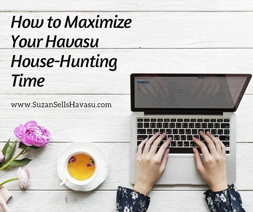 Don't have hours to spend looking at homes? Maximize your Havasu house-hunting time by doing a little homework and organizing first.