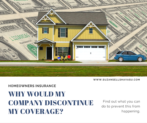 Some insurance companies may drop your homeowners insurance at any time due to a myriad of reasons. Some are avoidable. Others are out of your hands. Learn which is which and what you can do to avoid this from happening to you.