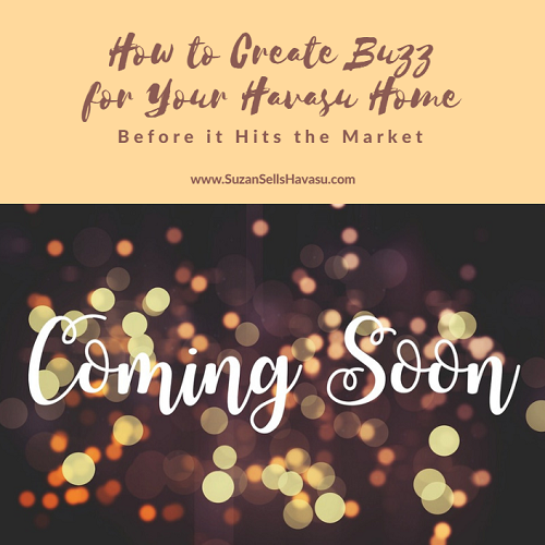 Find out how you can create a buzz for your Havasu home before it even hits the market. Help your agent help you sell your home.
