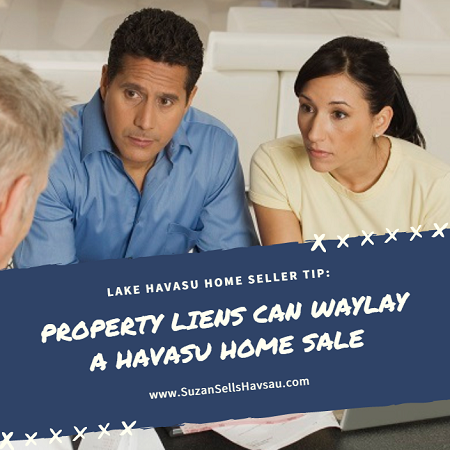 Property liens can not only delay but may even cancel a Lake Havasu sale if they aren't taken care of, even if they aren't yours.