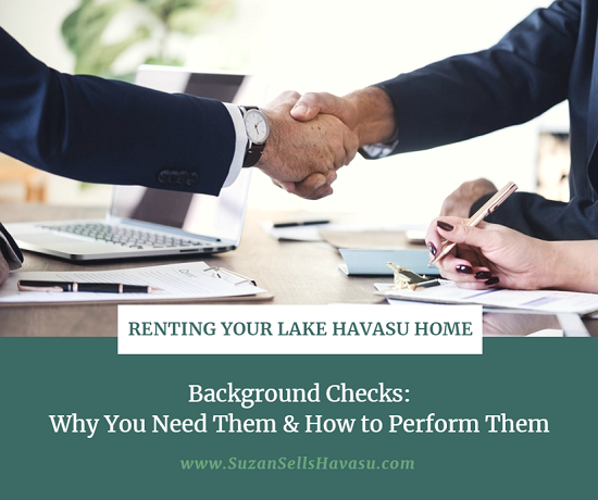 When renting your Lake Havasu home, you should always perform a background check on prospective tenants to find out whether they can handle the responsibility or not.