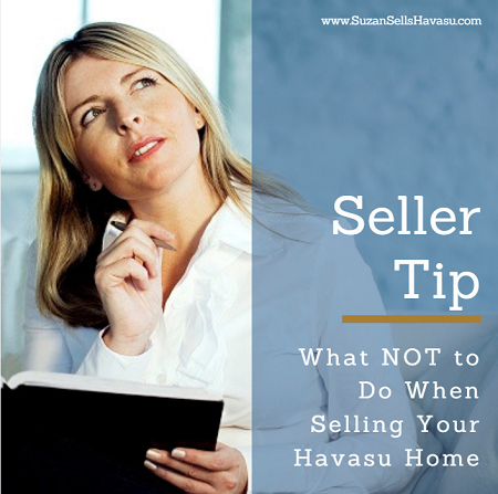 Knowing what NOT to do when selling your Havasu home can be equally as important as knowing what TO do.