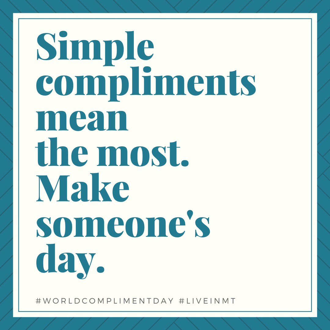 World Compliment Day 2018 #liveinmt #saysomething