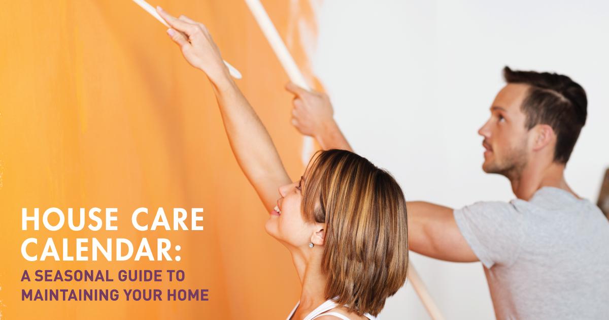 HOUSE CARE CALENDAR: A Seasonal Guide to Maintaining Your Home
