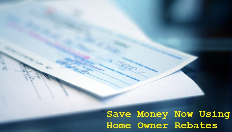 Save Money Now Using Home Owner Rebates