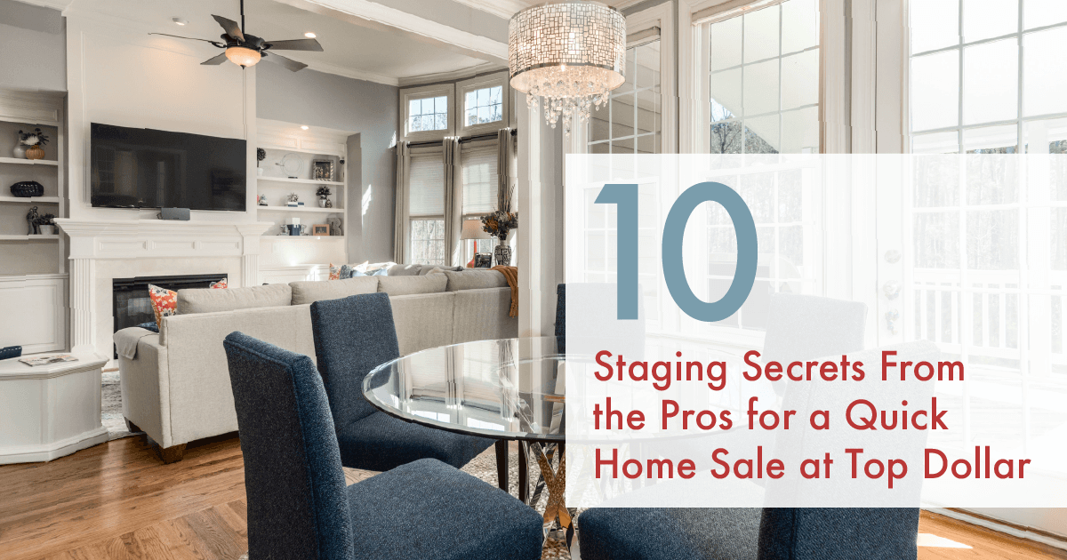 Staging Secrets From the Pros for a Quick Home Sale at Top Dollar
