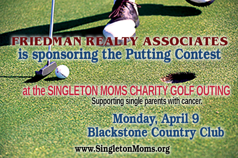 Friedman Realty Associates is proud to sponsor the Putting Contest at the 7th Annual Singleton Moms Charity Golf Outing Monday, April 9, 2018