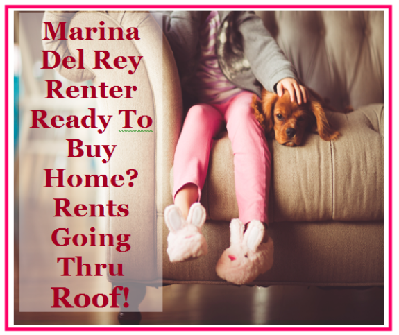 Marina Del Rey Renter Buy Home Rents Going Thru Roof