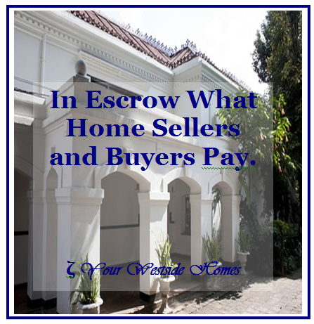 In Escrow What Home Sellers and Buyers Pay