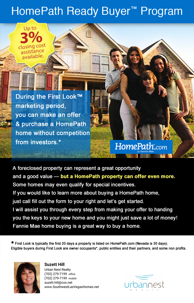 A foreclosed property can represent a great opportunity  and a good value — but a HomePath property can offer even more.  Some homes may even qualify for special incentives. If you would like to learn more about buying a HomePath home,  just call fill out the form to your right and let's get started. I will assist you through every step from making your offer to handing you the keys to your new home and you might just save a lot of money!  Fannie Mae home buying is a great way to buy a home.