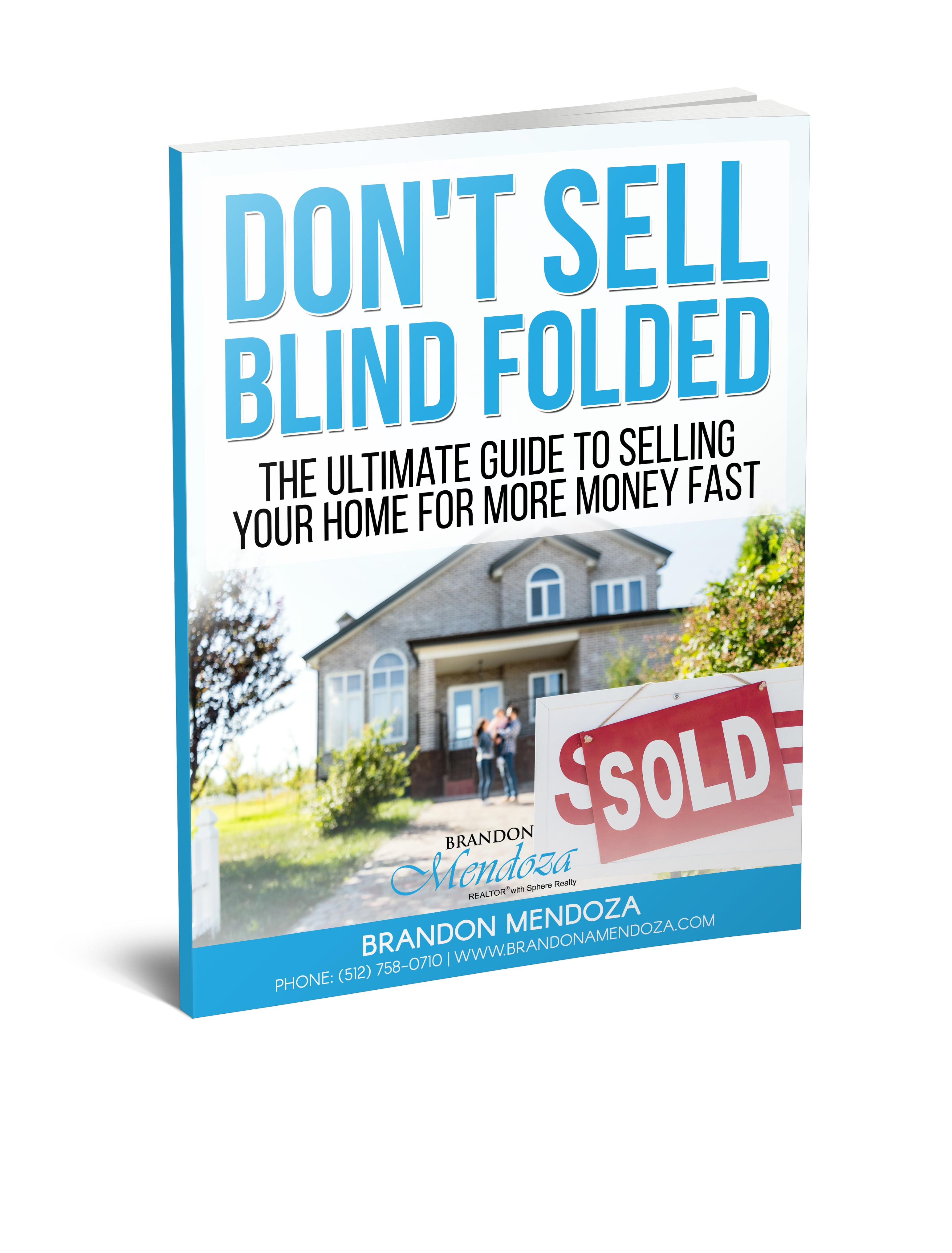 Don't Sell Blind Folded- The Ultimate Guide to Selling Your Home for More Money Fast