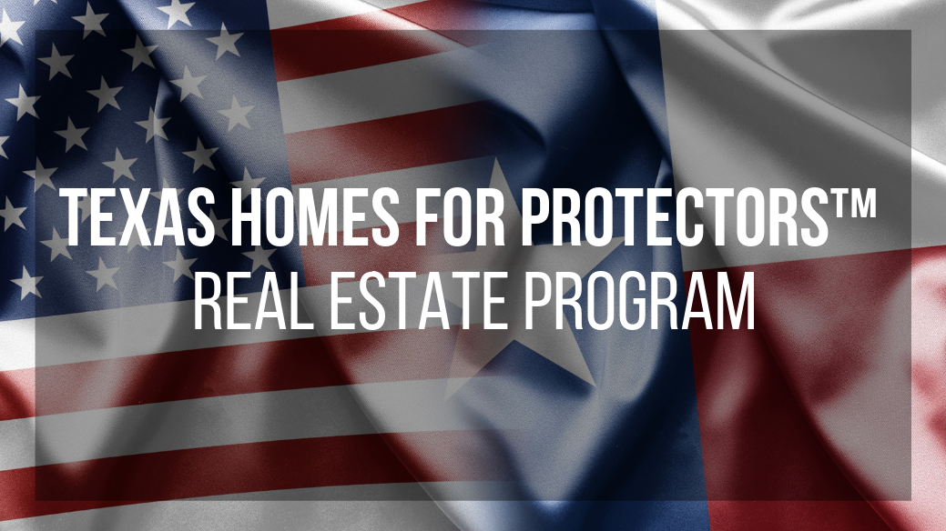Texas Homes For Protectors™ Program helping our heroes save money when buying and/or selling a home