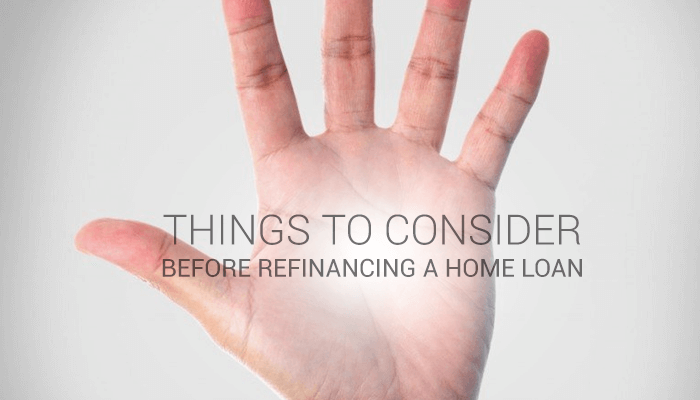 5 Things to Consider Before Refinancing a Home Loan