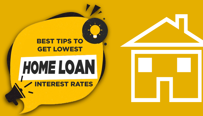 Best Tips To Get Lowest Home Loan Interest Rates