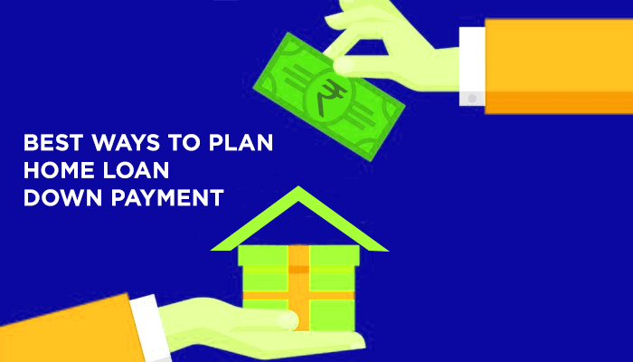 Best Ways To Plan Home Loan Down Payment