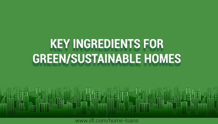 Key Ingredients for Green/ Sustainable Homes