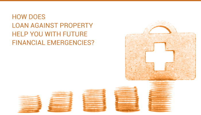 How does loan against property help you with future financial emergencies?
