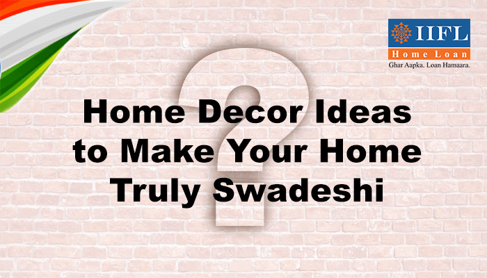 D?cor Ideas To Make Your Home Truly Swadeshi