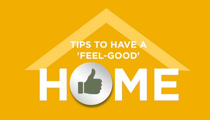 Tips To Have A 'Feel-Good' Home