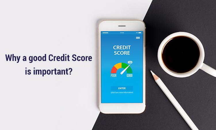 Why a good Credit Score is important?
