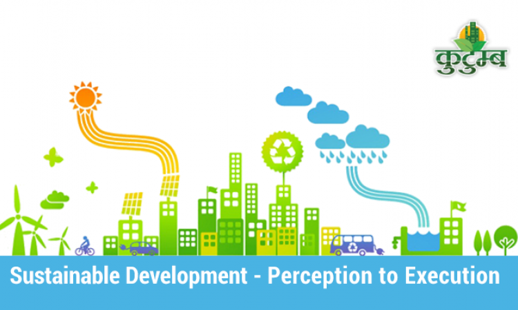 Sustainable Development - Perception to Execution