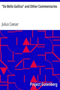"""""""De Bello Gallico"""" and Other Commentaries by Julius Caesar"""