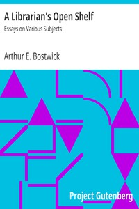 A Librarian's Open Shelf: Essays on Various Subjects by Arthur E. Bostwick