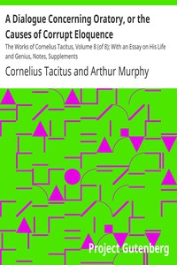 A Dialogue Concerning Oratory, or the Causes of Corrupt Eloquence by Tacitus