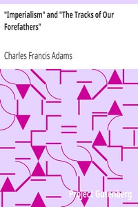 """""""Imperialism"""" and """"The Tracks of Our Forefathers"""" by Charles Francis Adams"""